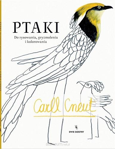 Ptaki. Do rysowania, gryzmolenia i kolorowania - Carll Cneut | okładka