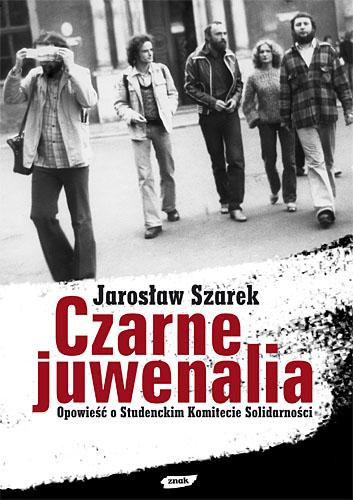 Czarne Juwenalia. Opowieść o Studenckim Komitecie Solidarności - Jarosław Szarek  | okładka
