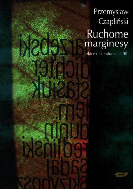 Ruchome marginesy. Szkice o literaturze lat 90 - Przemysław Czapliński  | okładka