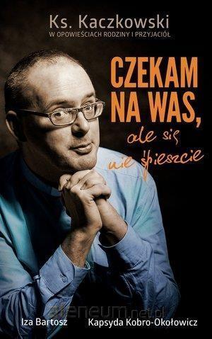 Czekam na Was, ale się nie spieszcie - Iza Bartosz, Kapsyda Kobro-Okołowicz | okładka