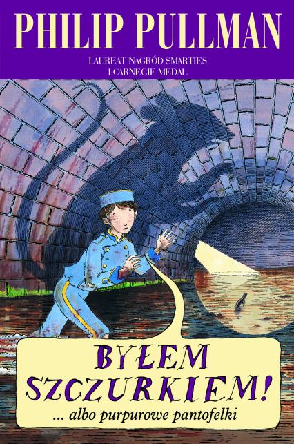 Byłem szczurkiem! ...albo purpurowe pantofelki - Philip Pullman  | okładka