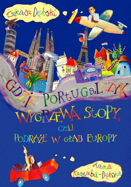 Gdzie Portugalczyk wygrzewa stopy czyli podróże w głąb Europy - Łukasz Dębski, Anna Kaszuba-Dębska  | okładka