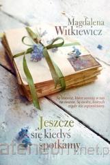 Jeszcze się kiedyś spotkamy - Magdalena Witkiewicz | okładka