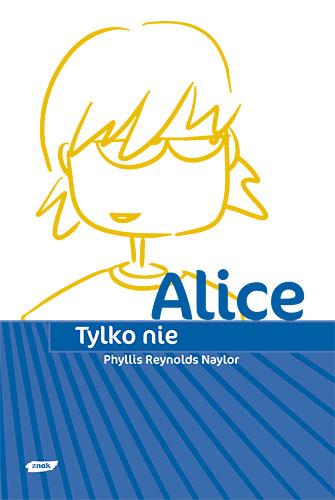 Tylko nie Alice - Phyllis Reynolds Naylor  | okładka