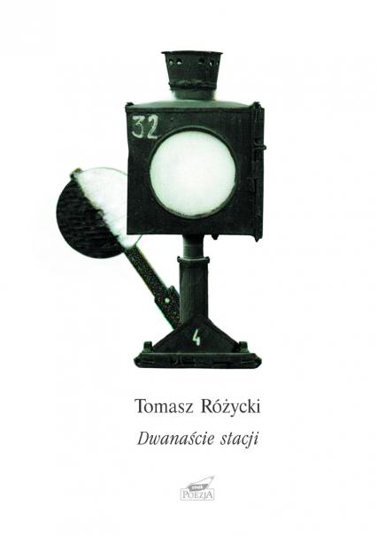 Dwanaście stacji. Poemat - Tomasz Różycki  | okładka