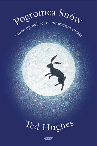 Pogromca snów i inne opowieści o stworzeniu świata - Ted Hughes  | okładka