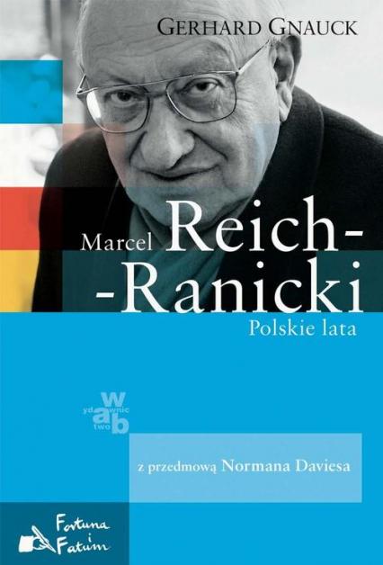 Marcel Reich-Ranicki. Polskie lata - Gerhard Gnauck | okładka