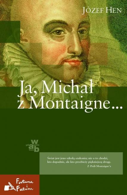 Ja, Michał z Montaigne... - Józef Hen | okładka