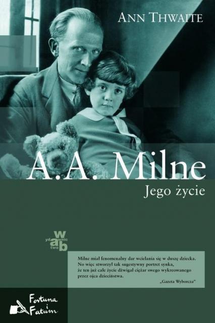 A.A. Milne. Jego życie - Ann Thwaite | okładka