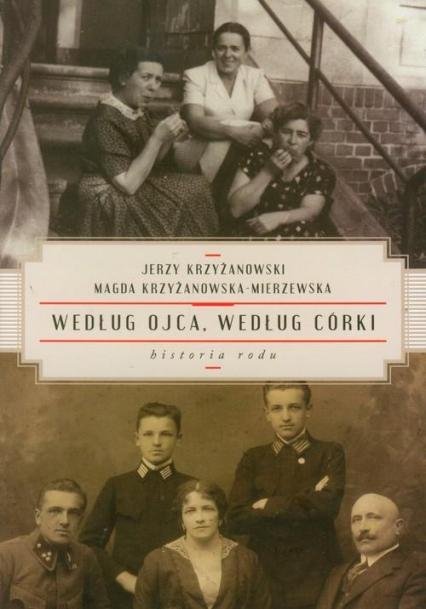 Według ojca, według córki. Historia rodu - Jerzy Krzyżanowski, Magda Krzyżanowska-Mierze | okładka