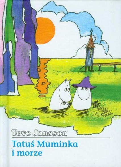 Muminki. Tatuś Muminka i morze - Tove Jansson | okładka