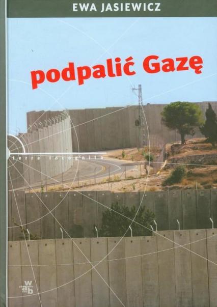 Podpalić Gazę - Jasiewicz Ewa | okładka