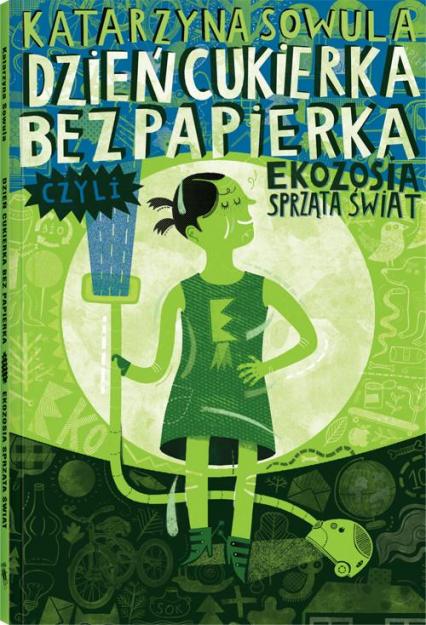 Dzień Cukierka bez Papierka, czyli Ekozosia sprząta świat - Katarzyna Sowula | okładka