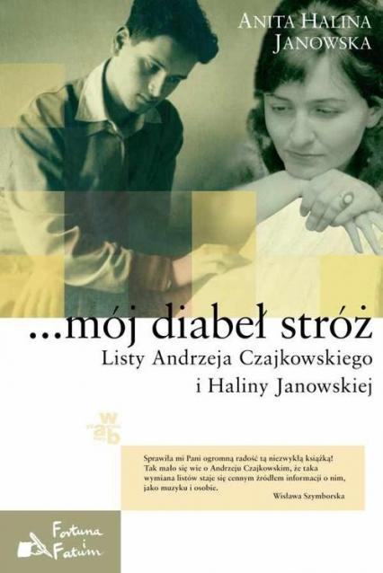 ...mój diabeł stróż. Listy Andrzeja Czajkowskiego i Haliny Janowskiej