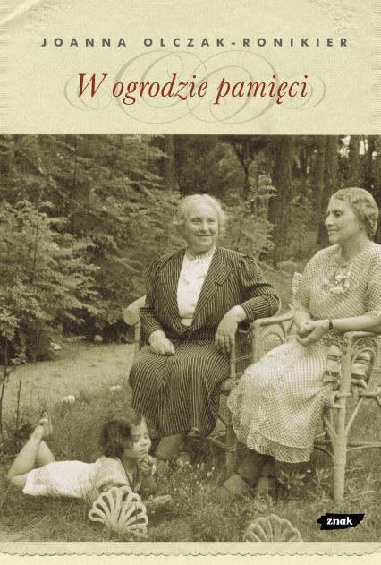 W ogrodzie pamięci - Joanna Olczak-Ronikier  | okładka