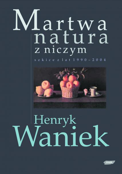 Martwa natura z niczym. Szkice z lat 1990-2004