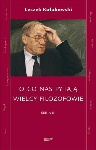 O co nas pytają wielcy filozofowie - Leszek Kołakowski  | okładka
