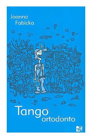 Tango ortodonto - Joanna Fabicka | okładka
