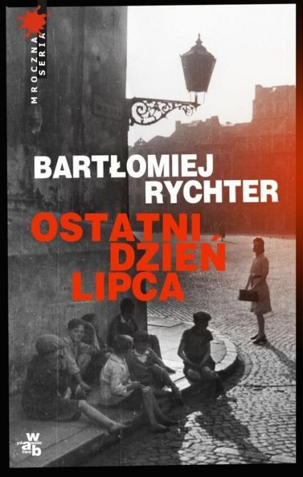Ostatni dzień lipca - Bartłomiej Rychter | okładka
