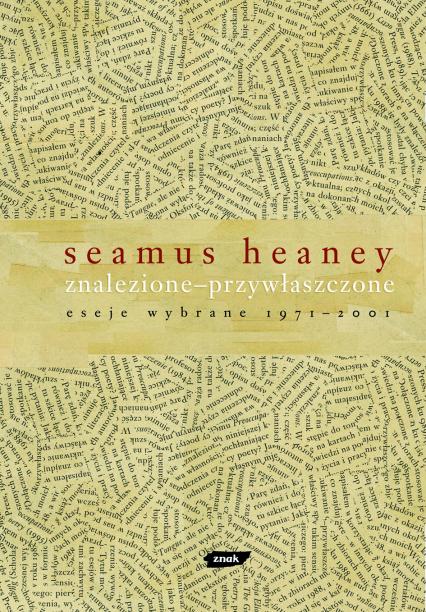 Znalezione - przywłaszczone. Eseje wybrane 1971 – 2001 - Seamus Heaney  | okładka