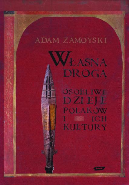 Własną drogą. Osobliwe dzieje Polaków i ich kultury - Adam Zamoyski  | okładka