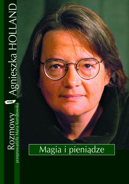 Magia i pieniądze. Z Agnieszką Holland rozmawia Maria Kornatowska - Agnieszka Holland, Maria Kornatowska  | okładka