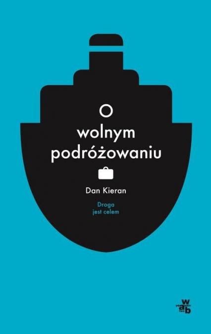 O wolnym podróżowaniu - Dan Kieran | okładka