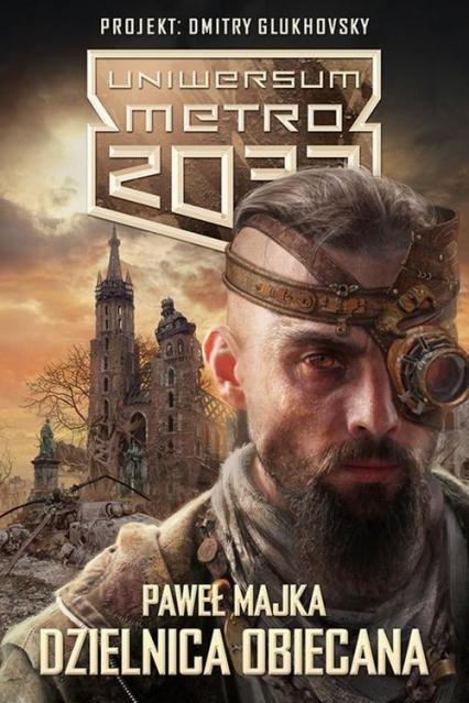 Uniwersum Metro 2033. Dzielnica obiecana - Paweł Majka | okładka