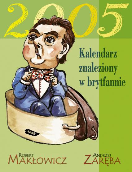 Kalendarz znaleziony w brytfannie 2005 - Robert Makłowicz, Andrzej Zaręba  | okładka