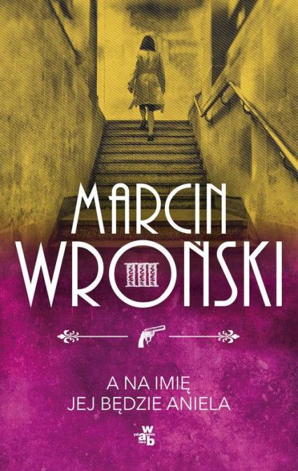 A na imię jej będzie Aniela - Marcin Wroński | okładka
