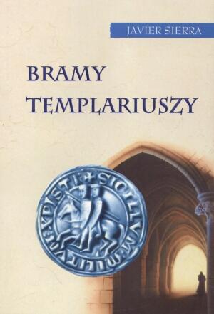 Bramy Templariuszy - Javier Sierra | okładka
