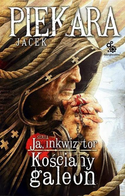 Ja, Inkwizytor. Kościany galeon - Jacek Piekara | okładka