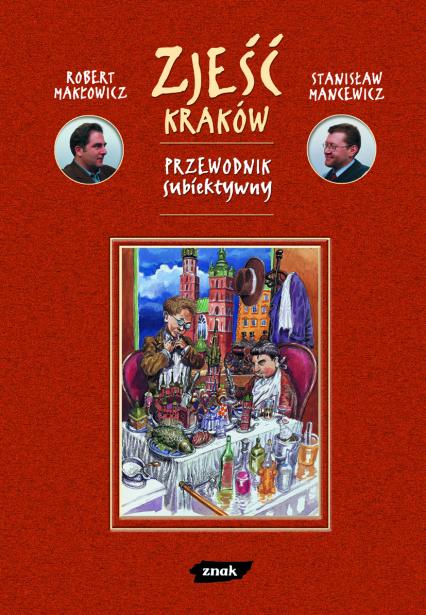 Zjeść Kraków. Przewodnik subiektywny - Robert Makłowicz, Stanisław Mancewicz  | okładka