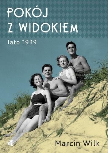 Pokój z widokiem. Lato 1939 - Marcin Wilk | okładka