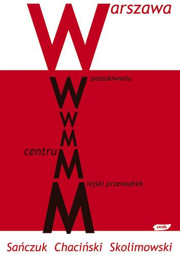 Warszawa. W poszukiwaniu centrum. Miejski przewodnik - Anna Sańczuk, Bartek Chaciński, ... | okładka