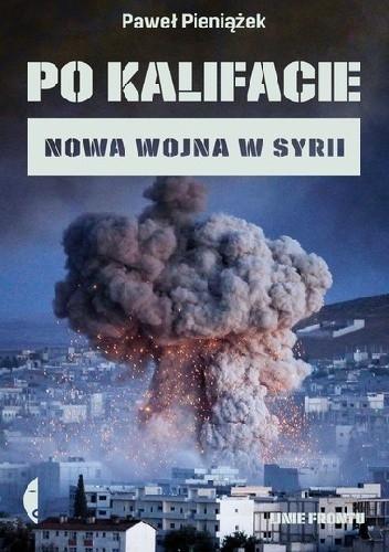 Po kalifacie. Nowa wojna w Syrii - Paweł Pieniążek   okładka