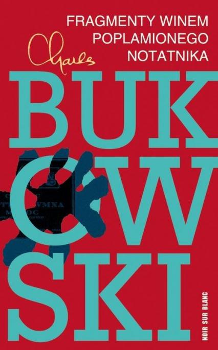 Fragmenty winem poplamionego notatnika - Charles Bukowski | okładka
