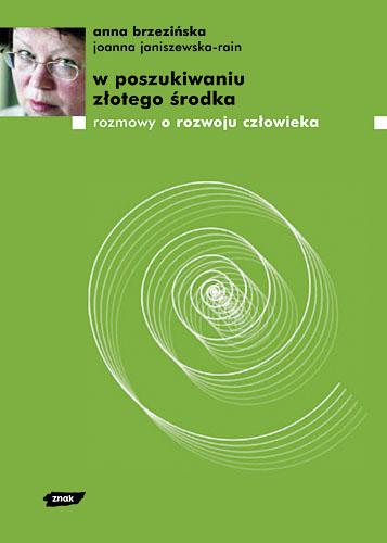 W poszukiwaniu złotego środka. Rozmowy o rozwoju człowieka - Anna Brzezińska, Joanna Janiszewska-Rain ... | okładka