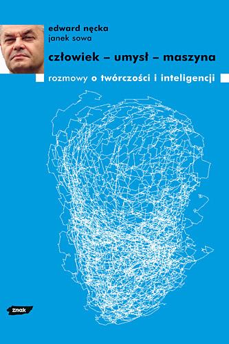 Człowiek - umysł - maszyna. Rozmowy o twórczości i inteligencji - Edward Nęcka, Janek Sowa  | okładka