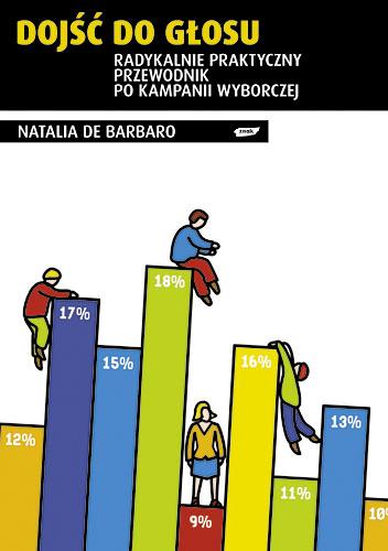 Dojść do głosu. Radykalnie praktyczny przewodnik po kampanii wyborczej - Natalia de Barbaro  | okładka