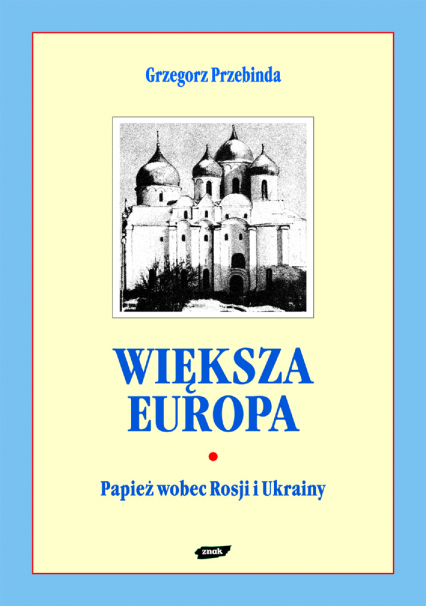 Większa Europa. Jan Paweł II wobec Rosji i Ukrainy - Grzegorz Przebinda  | okładka