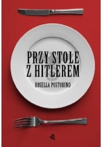 Przy stole z Hitlerem - Rosella Postorino | okładka