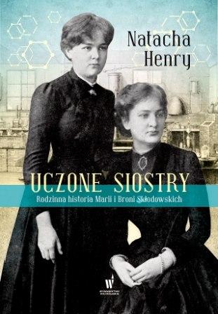 Uczone siostry. Rodzinna historia Marii i Broni Skłodowskich - Natacha Henry | okładka