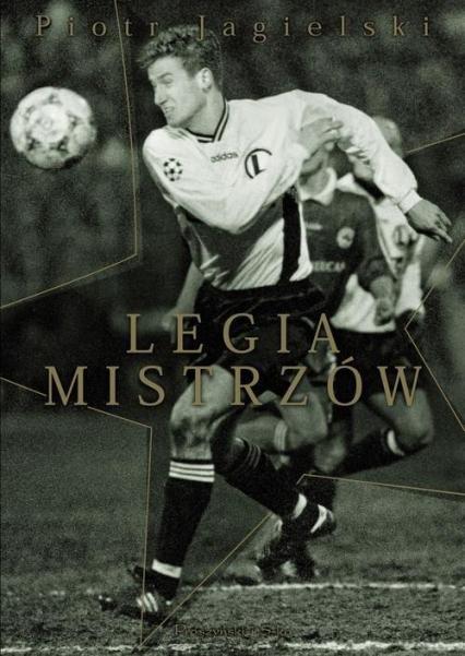 Legia mistrzów - Piotr Jagielski | okładka
