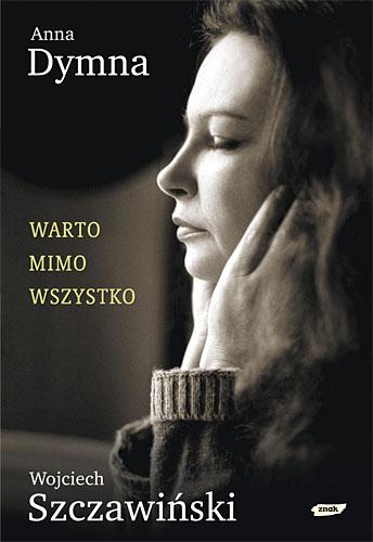 Warto mimo wszystko - Anna Dymna, Wojciech Szczawiński  | okładka