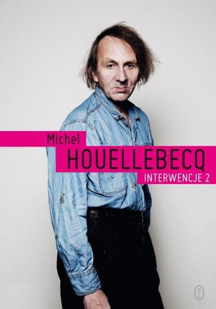 Interwencje 2 - Michel Houellebecq | okładka