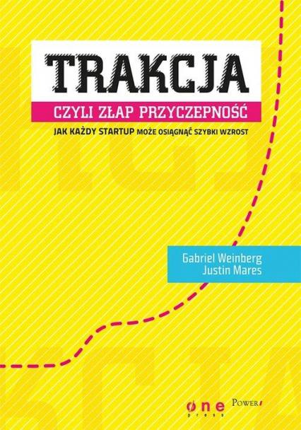 Trakcja, czyli złap przyczepność - Gabriel Weinberg, Justin Mares | okładka
