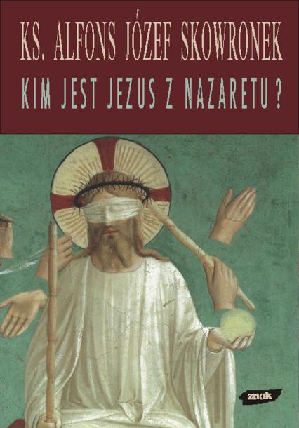 Kim jest Jezus z Nazaretu? Refleksje u progu XXI wieku - ks. Alfons Józef Skowronek  | okładka