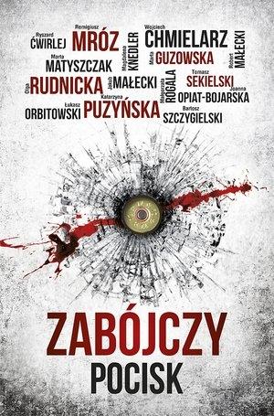 Zabójczy pocisk - Remigiusz Mróz, Katarzyna Puzyńska, Wojciech Chmielarz, Marta Guzowska | okładka