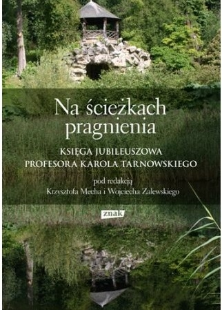 Na ścieżkach pragnienia. Księga jubileuszowa profesora Karola Tarnowskiego - red. Krzysztof Mech, Wojciech Zalewski | okładka